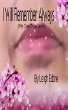 I Will Remember Always by Leigh Edbre