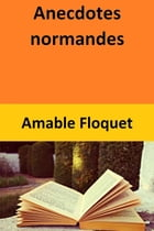 Anecdotes normandes by Amable Floquet