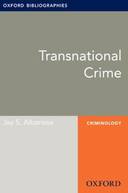 Book Transnational Crime: Oxford Bibliographies Online Research Guide by Jay S. Albanese