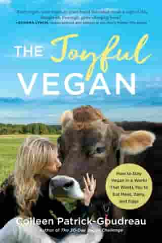 The Joyful Vegan: How to Stay Vegan in a World That Wants You to Eat Meat, Dairy, and Eggs de Colleen Patrick-Goudreau