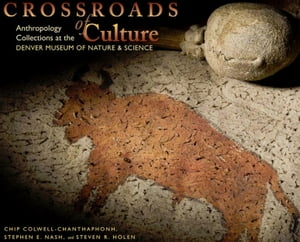 Crossroads of Culture Anthropology Collections at the Denver Museum of Nature & Science