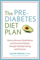 The Prediabetes Diet Plan: How to Reverse Prediabetes and Prevent Diabetes through Healthy Eating…