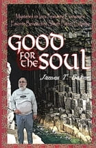 Good for the Soul by Dr James T. Baker