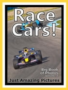 Just Race Car Photos! Big Book of Photographs & Pictures of Race Cars & Sports Cars, Vol. 1 by Big Book of Photos
