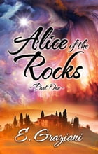 Alice of the Rocks: Part One by E. Graziani
