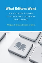 What Editors Want: An Author's Guide to Scientific Journal Publishing by Philippa J. Benson