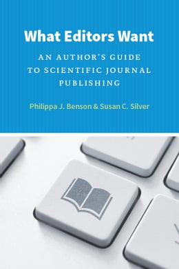 Book What Editors Want: An Author's Guide to Scientific Journal Publishing by Philippa J. Benson