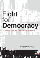 Fight for Democracy: The ANC and the media in South Africa by Glenda Daniels
