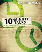 10-Minute Talks: 24 Messages Your Students Will Love by Jonathan McKee