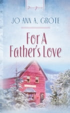 For A Father's Love by JoAnn A. Grote