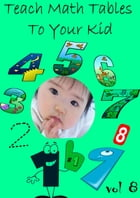 Teach Math Tables To Your Kid VOL 8 by Zhingoora Books