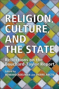 Religion,Culture and the State: Canada and Quebec, Reflections of the Bouchard-Taylor Report