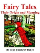 Fairy Tales; Their Origin And Meaning by John Thackray Bunce