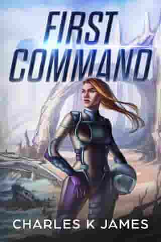 First Command: Alliance Cadets, #1 by Charles K James