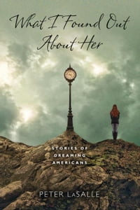 What I Found Out About Her: Stories of Dreaming Americans
