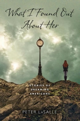 Book What I Found Out About Her: Stories of Dreaming Americans by LaSalle, Peter