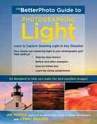 The BetterPhoto Guide to Photographing Light: Learn to Capture Stunning Light in any Situation by Jim Miotke