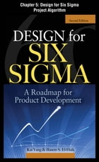 Design for Six Sigma, Chapter 5 - Design for Six Sigma Project Algorithm by Kai Yang