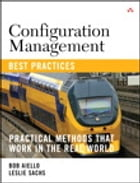 Configuration Management Best Practices: Practical Methods that Work in the Real World by Robert Aiello