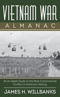 Vietnam War Almanac: An In-Depth Guide to the Most Controversial Conflict in American History