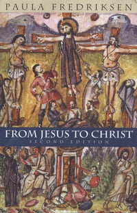 From Jesus to Christ: The Origins of the New Testament Images of Jesus