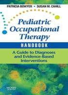 Pediatric Occupational Therapy Handbook - E-Book: A Guide to Diagnoses and Evidence-Based Interventions by Patricia Bowyer, EdD, OTR/L, BCN