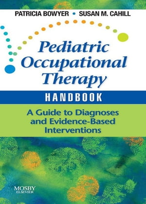 Pediatric Occupational Therapy Handbook A Guide to Diagnoses and Evidence-Based Interventions