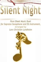 Silent Night Pure Sheet Music Duet for Soprano Saxophone and Eb Instrument, Arranged by Lars Christian Lundholm by Pure Sheet Music