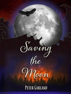 Saving the Moon by Peter Garland