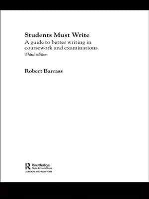 Students Must Write A Guide to Better Writing in Coursework and Examinations