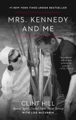 Mrs. Kennedy and Me: An Intimate Memoir by Clint Hill