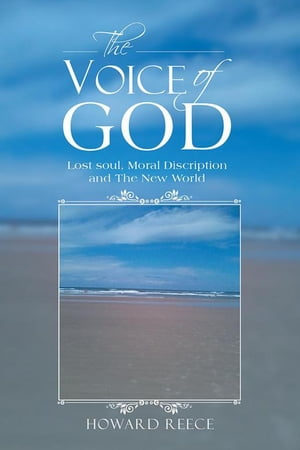 The Voice of God: Lost Soul, Moral Discription and the New World by Howard Reece