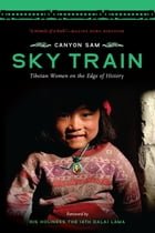 Sky Train: Tibetan Women on the Edge of History by Canyon Sam