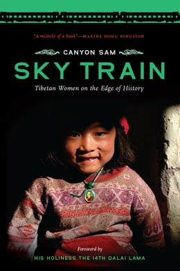 Book Sky Train: Tibetan Women on the Edge of History by Canyon Sam