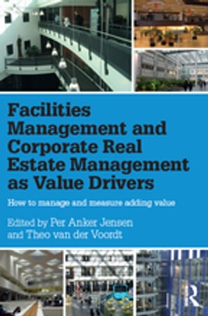 Facilities Management and Corporate Real Estate Management as Value Drivers How to Manage and Measure Adding Value