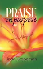 Praise on Purpose: A Year of Uplifting Words by Linda Grabeman