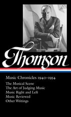 Virgil Thomson: Music Chronicles 1940-1954: (Library of America #258) by Virgil Thomson