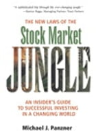 The New Laws of the Stock Market Jungle: An Insider's Guide to Successful Investing in a Changing World by Michael J. Panzner