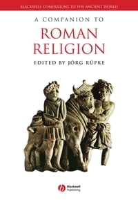 A Companion to Roman Religion