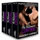 The Billionaire's Control Passion Under Contract Collection Parts 4-6 by Phoebe P. Campbell