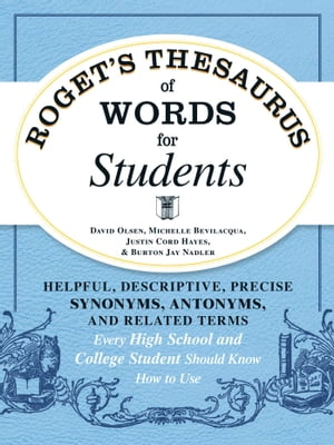 Roget's Thesaurus of Words for Students Helpful,  Descriptive,  Precise Synonyms,  Antonyms,  and Related Terms Every High School and College Student Shou