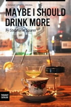Maybe I Should Drink More by Stephanie Sparer