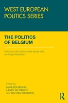 The Politics of Belgium: Institutions and Policy under Bipolar and Centrifugal Federalism