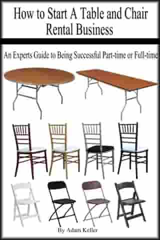 How to Start A Table and Chair Rental Business: An Experts Guide to Being Successful Part-time or Full-time