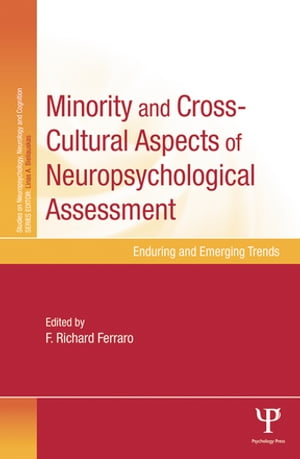Minority and Cross-Cultural Aspects of Neuropsychological Assessment Enduring and Emerging Trends