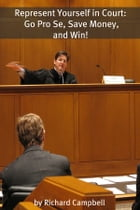Represent Yourself in Court: Go Pro Se, Save Money, and Win! by Richard Campbell