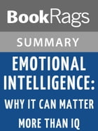 Emotional Intelligence: Why It Can Matter More Than IQ by Daniel Goleman l Summary & Study Guide by BookRags