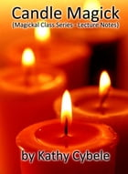 Candle Magick (Magickal Class Series - Lecture Notes) by Kathy Cybele