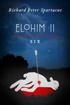 Elohim II: Six by Richard Peter Spartacus