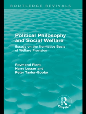 Political Philosophy and Social Welfare (Routledge Revivals) Essays on the Normative Basis of Welfare Provisions